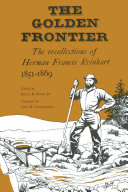 The Golden Frontier: The Recollections of Herman Francis ...
