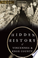 Hidden History of Vincennes   Knox County