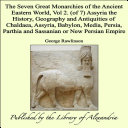 The Seven Great Monarchies of the Ancient Eastern World, Vol 2. (of 7): Assyria the History, Geography and Antiquities of Chaldaea, Assyria, Babylon, Media, Persia, Parthia and Sassanian or New Persian Empire [Pdf/ePub] eBook