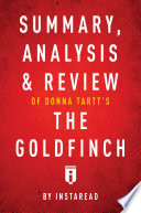 Summary  Analysis   Review of Donna Tartt   s The Goldfinch by Instaread