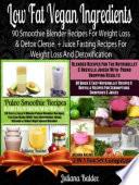 Low Fat Vegan Ingredients 90 Smoothie Blender Recipes For Weight Loss Detox Clense Juice Fasting Recipes For Weight Loss And Detoxification Also Includes Herbal Remedies Gluten Free Smoothies Dairy Free Smoothies Paleo Smoothies For Sugar Crav Book PDF