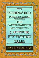 The  Fishing  Rod  Purple Caddis with Antlers  the Cattle Stampede  and Other Tall  But True  Fly Fishing Tales