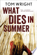 What Dies in Summer  A Novel