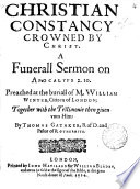 Christian constancy crowned by Christ  a funerall sermon  preached at the buriall of W  Winter