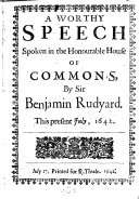 A Worthy Speech Spoken in the Honourable House of Commons     this Present July  1642