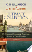 C  N  WILLIAMSON   A  N  WILLIAMSON Ultimate Collection  30  Mystery Classics   Adventure Novels in One Volume  Illustrated