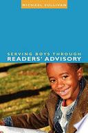 Serving Boys Through Readers' Advisory by Michael Sullivan PDF