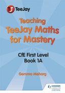 TeeJay Mathematics Teaching for Mastery  CfE Level 1 Book 1a