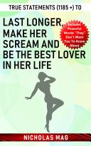 True Statements (1185 +) to Last Longer, Make Her Scream and Be the Best Lover in Her Life Pdf/ePub eBook