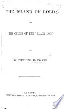 The Island Of Gold Or The Cruise Of The Black Dog  Book PDF