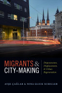 Migrants & city-making: dispossession, displacement, and urban regeneration