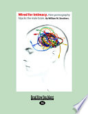 """""""Wired for Intimacy: How Pornography Hijacks the Male Brain"""" by William M. Struthers"""