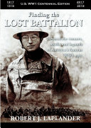 Finding the Lost Battalion  Beyond the Rumors  Myths and Legends of America s Famous WW1 Epic   Hardcover