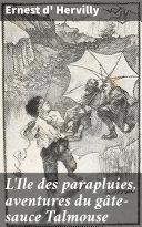 Pdf L'Ile des parapluies, aventures du gâte-sauce Talmouse Telecharger