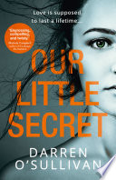 Our Little Secret  a gripping psychological thriller with a shocking twist from bestselling author Darren O   Sullivan
