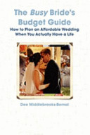 The Busy Bride s Budget Guide  How to Plan an Affordable Wedding When You Actually Have a Life