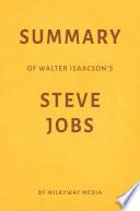Summary of Walter Isaacson   s Steve Jobs by Milkyway Media
