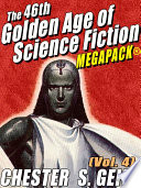 The 46th Golden Age of Science Fiction MEGAPACK    Chester S  Geier