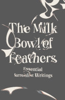 The Milk Bowl of Feathers  Essential Surrealist Writings