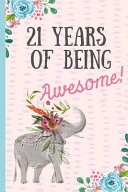 21 Years of Being Awesome!: Happy 21st Birthday Gift, Notebook, Blank Lined Journal, Great Alternative to a Card, Elephant Design.