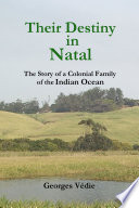Their Destiny in Natal - The Story of a Colonial Family of the Indian Ocean