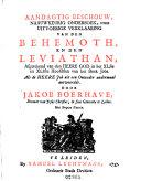 Aandagtig beschouw, naauwkeurig ondersoek, ende uitvoerige verklaaring van den Behemoth, en den Leviathan, afgetekend van den Heere God in het XLste en XLIste hoofdstuk van het boek Jobs. Als de Heere Job uit een onweder andermaal antwoordde