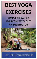 Best Yoga Exercises Simple Yoga For Everyone Without An Instructor