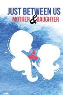 Just Between Us Mother   Daughter Journal