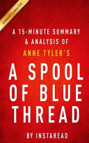 A 15 Minute Summary and Analysis of Anne Tyler s a Spool of Blue Thread