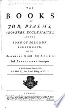 The Books of Job  Psalms  Proverbs  Ecclesiastes and the Song of Solomon Paraphras d  with Arguments     and Annotations Thereupon  By     Symon  Patrick   Late Lord Bishop of Ely