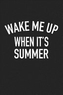Pdf Wake Me Up When It's Summer: A 6x9 Inch Matte Softcover Journal Notebook with 120 Blank Lined Pages and a Vacation Lover Cover Slogan