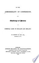 On the Admissibility of Confessions and Challenge of Jurors in Criminal Cases in England and Ireland Book PDF