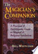 """The Magician's Companion: A Practical & Encyclopedic Guide to Magical & Religious Symbolism"" by Bill Whitcomb"