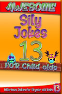 Awesome Sily Jokes for 13 Child Olds