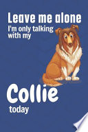 Leave Me Alone I'm Only Talking with My Collie Today