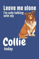 Leave Me Alone I m Only Talking with My Collie Today