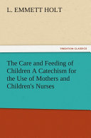 Pdf The Care and Feeding of Children A Catechism for the Use of Mothers and Children's Nurses Telecharger