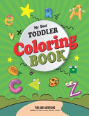 MY BEST TODDLER COLORING BOOK Fun and Awesome