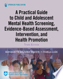 A Practical Guide to Child and Adolescent Mental Health Screening, Evidence-based Assessment, Intervention, and Health Promotion
