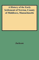 A History of the Early Settlement of Newton, County of Middlesex, Massachusetts Pdf