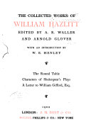 Pdf The Collected Works of William Hazlitt: The Round table. Characters of Shakespear's plays. A letter to William Gifford, esq