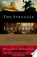 The Struggle for Europe  : The Turbulent History of a Divided Continent 1945 to the Present