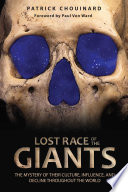 """Lost Race of the Giants: The Mystery of Their Culture, Influence, and Decline throughout the World"" by Patrick Chouinard, Paul Von Ward"