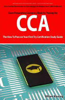 Citrix Certified Administrator for Citrix XenApp 5 for Windows Server 2008 Certification Exam Preparation Course in a Book for Passing the CCA Exam   the How to Pass on Your First Try Certification Study Guide