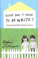 What does it mean to be white? : developing white racial literacy / Robin DiAngelo.