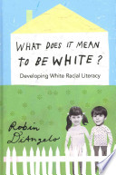 What Does it Mean to be White?  : Developing White Racial Literacy