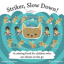 Striker, Slow Down!