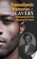 Transatlantic Memories of Slavery  Remembering the Past  Changing the Future