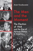 link to The men and the moment : the election of 1968 and the rise of partisan politics in America in the TCC library catalog