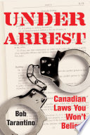 Under Arrest  : Canadian Laws You Won't Believe